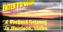 Enter To Win a Week End Getaway in Harrison Idaho